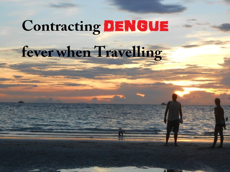 Contracting Dengue fever when travelling: What's it like?