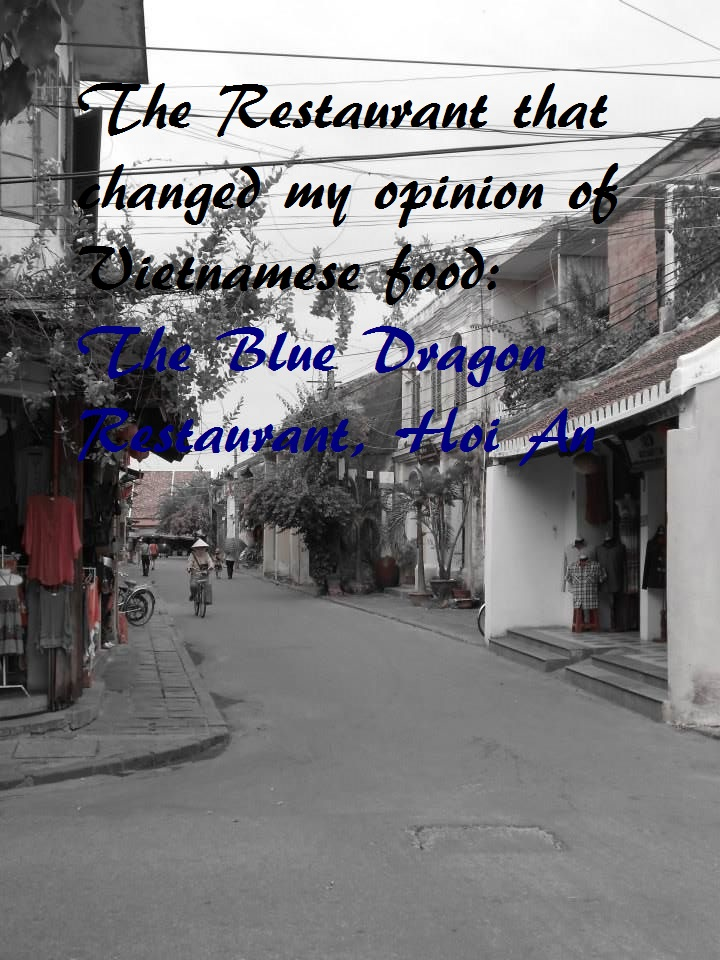 Review: The restaurant that changed my opinion of Vietnamese food, The Blue Dragon restaurant, Hoi An