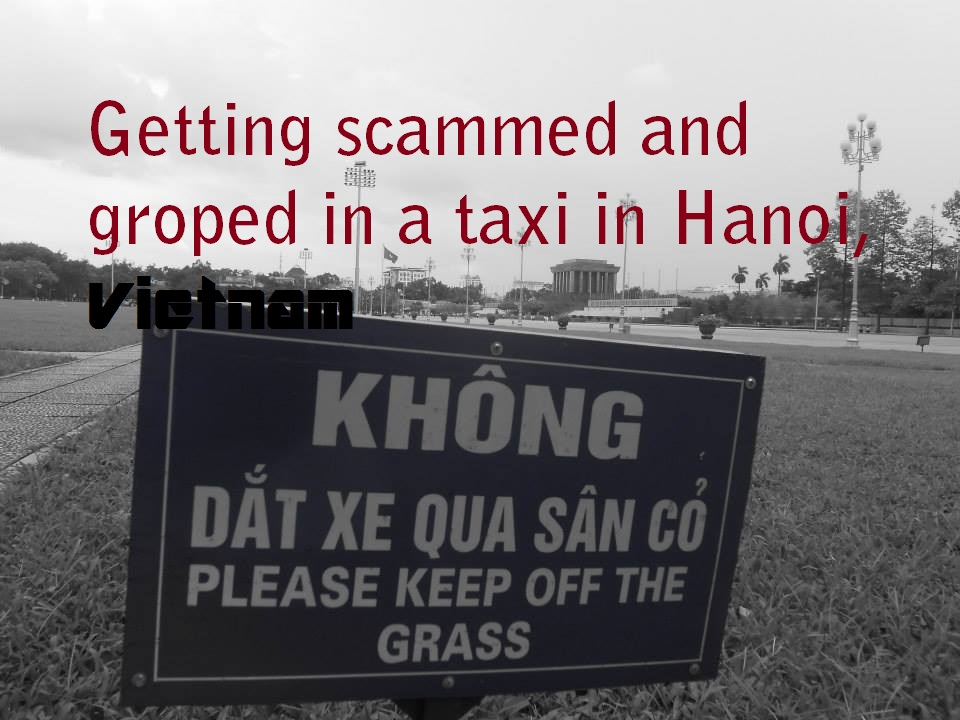 Getting scammed and groped in a taxi in Hanoi, Vietnam