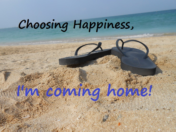 Choosing happiness: I'm coming home!
