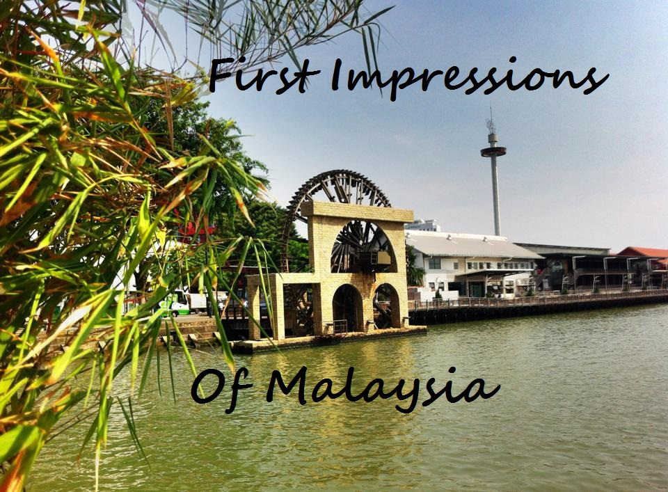 First Impressions of Malaysia