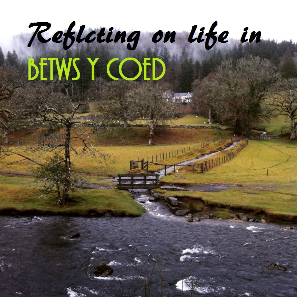 Reflecting on life in Betws Y Coed