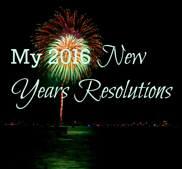 My 2016 New Years Resolutions