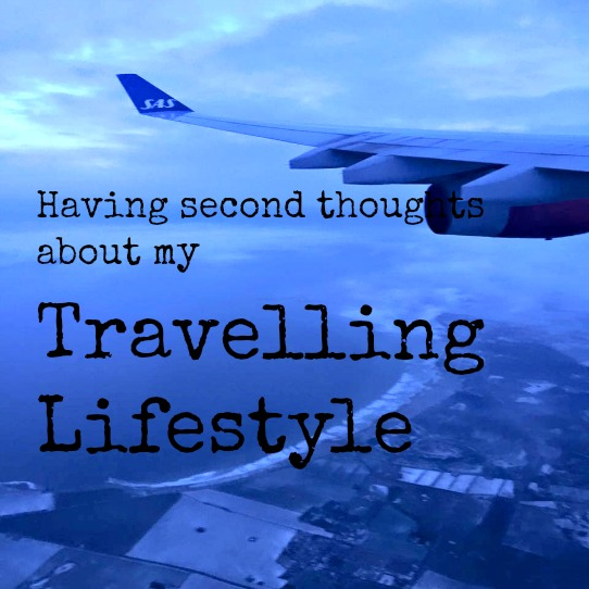Having second thoughts about my Travelling lifestyle